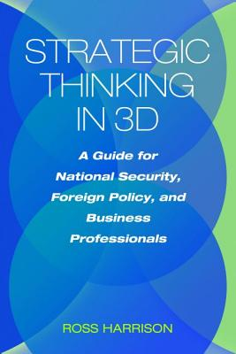 Strategic Thinking in 3D: A Guide for: Harrison, Ross