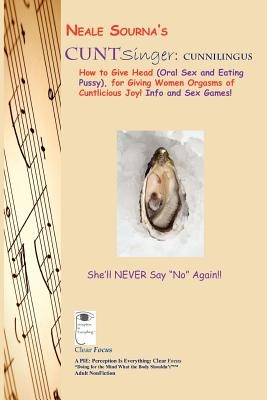 Neale Sourna's Cuntsinger: Cunnilingus_how to Give Head: Sourna, Neale