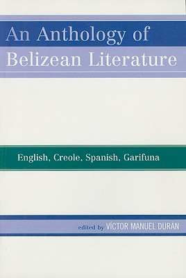 An Anthology of Belizean Literature: English, Creole,: Duran, Victor Manuel