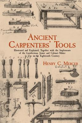 Ancient Carpenters' Tools: Illustrated and Explained, Together: Mercer, Henry C.