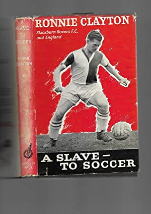 A Slave to Soccer: Ronnie Clayton of Blackburn Rovers F. C. and England