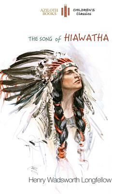 The Song of Hiawatha: Abridged for Children: Longfellow, Henry Wadsworth