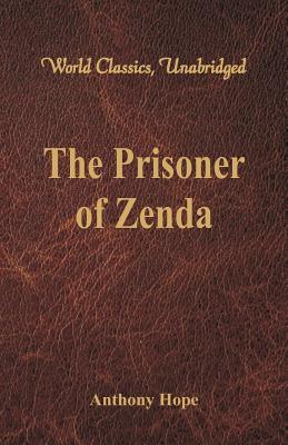 The Prisoner of Zenda (World Classics, Unabridged): Hope, Anthony