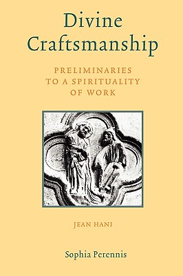 Divine Craftsmanship: Preliminaries to a Spirituality of: Hani, Jean
