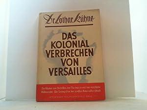 Das Kolonialverbrechen von Versailles. Die Räuber von Versailles, die Mandatare und das ...
