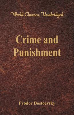 Crime and Punishment (World Classics, Unabridged) (Paperback: Dostoevsky, Fyodor