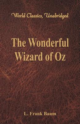 The Wonderful Wizard of Oz (World Classics,: Baum, L. Frank