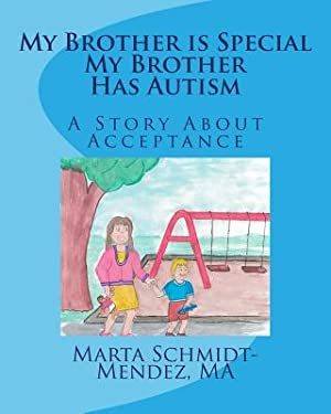 My Brother Is Special My Brother Has: Schmidt-Mendez, Marta M.