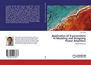 Application of X-parameters in Modeling and Designing Power Amplifiers : A Brief Overview: Yelin ...