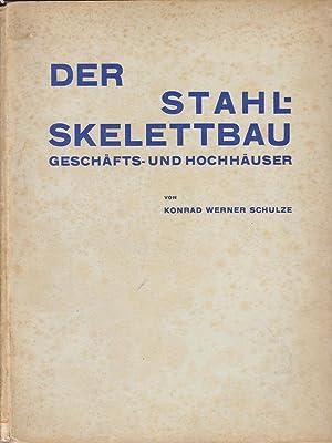 Der Stahlskelettbau - Geschäfts- und Hochhäuser.: Schulze, Konrad Werner.