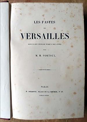 Fastes de Versailles. Depuis son Origine jusqu'à nos Jours.: Fortoul (M. H.).