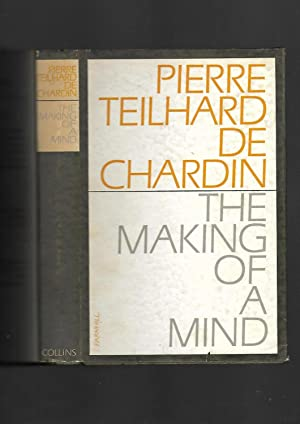 The Making of a Mind: Letters from a Soldier-Priest, 1914-1919: Pierre Teilhard De Chardin. ...