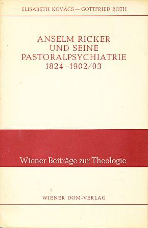 Anselm Ricker und seine Pastoralpsychiatrie 1824 -: Kovács, Elisabeth und