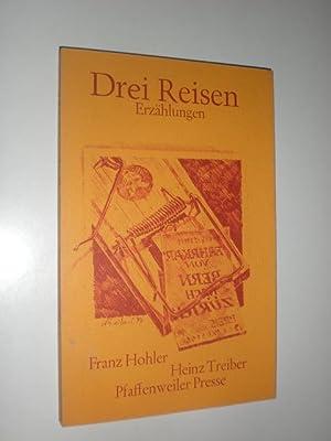 Drei Reisen. Erzählungen. Graphiken Heinz Treiber.: HOHLER, Franz: