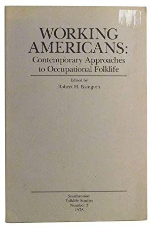 Working Americans: Contemporary Approaches to Occupational Folklife.: Byington, Robert H.