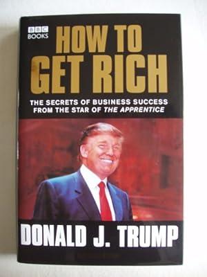 How To Get Rich - The Secrets: Trump, Donald J.
