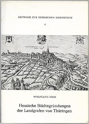 Hessische Städtegründungen der Landgrafen von Thüringen. (= Beiträge zur hessischen Geschichte 4.):...