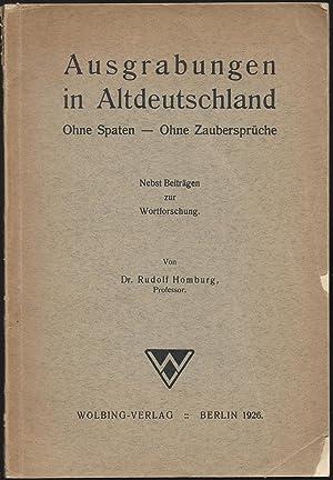 Ausgrabungen in Altdeutschland. Ohne Spaten - Ohne Zaubersprüche. Nebst Beiträgen zur Wortforschung...