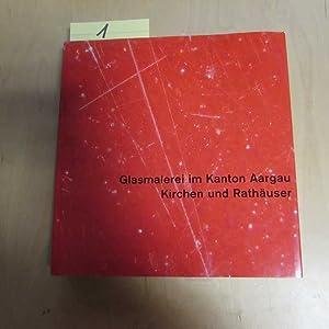 Glasmalerei im Kanton Aargau - Kirchen und Rathäuser (Schweiz, Reihe Neuzeit: Band 3): Hasler, Rolf...