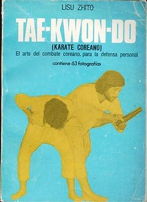 Tae-Kwond-Do (Karate coreano). El arte del combate: Lisu Zhito