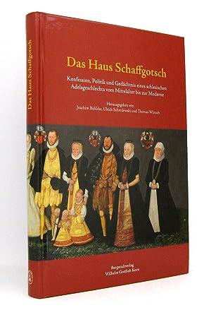Das Haus Schaffgotsch : Konfession, Politik und Gedächtnis eines schlesischen Adelsgeschlechts vom ...