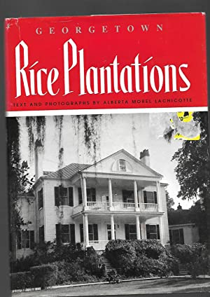 Georgetown Rice Plantations --- Seventh Printing with Revisions: Alberta Morel Lachicotte