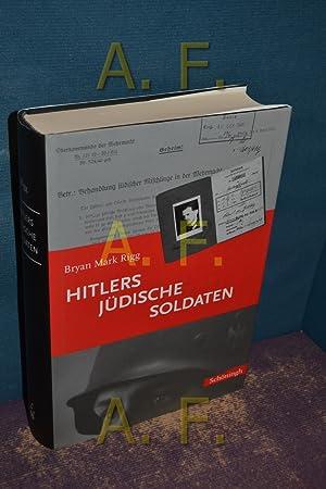 Hitlers jüdische Soldaten. Mit einem Geleitw. von: Rigg, Bryan Mark: