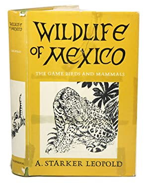 Wildlife of Mexico: the game birds and: Leopold, A. Starker.