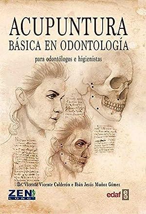 ACUPUNTURA BÁSICA EN ODONTOLOGÍA Para odontólogos e higienistas: Calderón, Vicente Muñoz, Jesús
