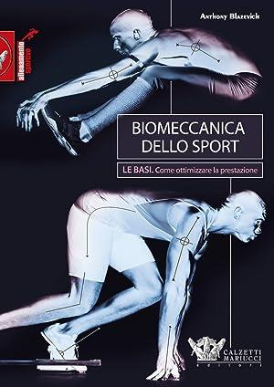 Biomeccanica dello sport. Le basi. Come ottimizzare la prestazione: Anthony Blazevich
