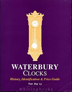 Waterbury Clocks: History, Identification, and Price Guide: Tran Duy Ly