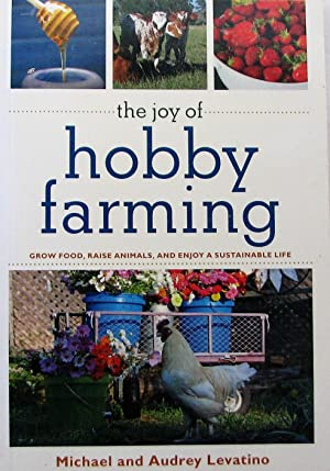 The Joy of Hobby Farming: Grow Food, Raise Animals, and Enjoy a Sustainable Life (The Joy of Series)