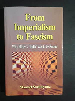 """FROM IMPERIALISM TO FASCISM WHY HITLER'S """"INDIA"""": MANUEL SARKISYANZ"""