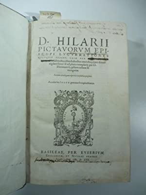 D. Hilarii Pictavorum episcopi lucubrationes quotquot extant, olim per Des. Herasmum Roterod. haud ...