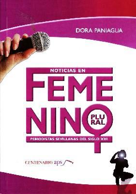 NOTICIAS EN FEMENINO PLURAL PERIDISTAS SEVILLANAS DEL: PANIAGUA, DORA.