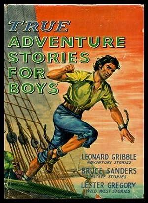 TRUE ADVENTURE STORIES FOR BOYS: Sanders, Bruce; Gregory,