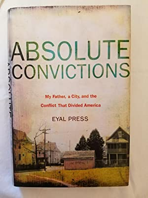 Absolute Convictions - My Father, a City, and the Conflict that Divided America