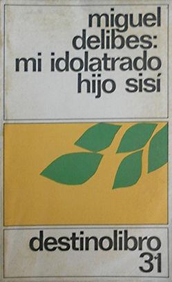 MI IDOLATRADO HIJO SISÍ: DELIBES, MIGUEL
