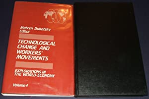 Technological Change and Workers' Movements Explorations in the World Economy: Publications of th...