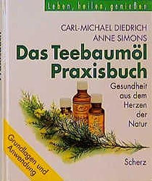 Das Teebaumöl-Praxisbuch: Diedrich, Carl-Michael und