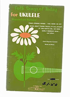 Folk Songs of Today for UKULELE ( Standard and Baritone )(inc. Four Strong Winds; You Were on My ...