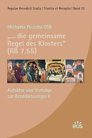 """die gemeinsame Regel des Klosters"""" (RB 7,55) : Aufsätze und Vorträge zur Benediktusregel II: ..."""