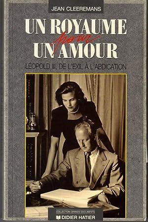 Un royaume pour un amour. Léopold III,: Cleeremans Jean