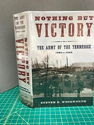 NOTHING BUT VICTORY : The Army of Tennessee 1861 - 1865