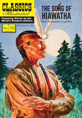 The Song of Hiawatha (Classics Illustrated): Longfellow, Henry Wadsworth