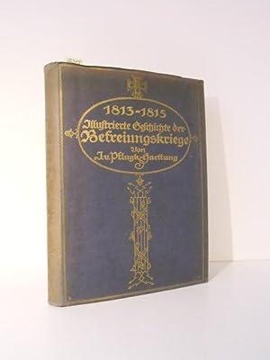 Illustrierte Geschichte der Befreiungskriege 1813-1815. Ein Jubiläumswerk zur Erinnerung an die ...