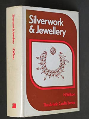 Silverwork and Jewellery: The Artistic Crafts Series: H. Wilson