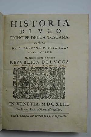 Historia di Ugo Principe della Toscana alla sempre invitta, e gloriosa Repubblica di Lucca.: ...