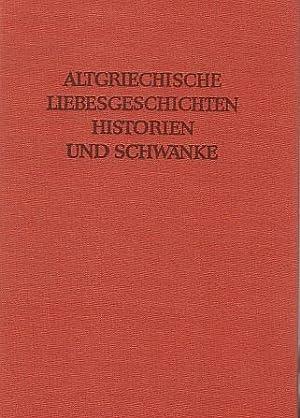 Altgriechische Liebesgeschichten, Historien und Schwänke. Griechisch u. Deutsch. Bearb. u. ...