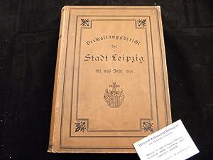 VERWALTUNGSBERICHT DES RATHES DER STADT LEIPZIG FÜR DAS JAHR 1891.-: LEIPZIG.-